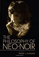The Philosophy of Neo-Noir (The Philosophy of Popular Culture)