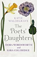 The Poets' Daughters: Dora Wordsworth and Sara Coleridge