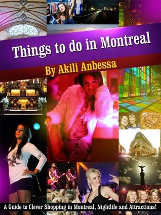 Things to do in Montreal: A Guide to Clever Shopping in Montreal, Nightlife and Attractions!- Limited Edition
