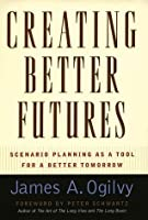 Creating Better Futures: Scenario Planning as a Tool for a Better Tomorrow: Scenario Planning as a Tool for Social Creativity