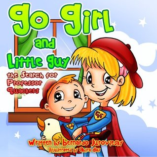 Go Girl and Little Guy: The Search for Professor Quackers (Picture Book Bedtime Stories for Ages 2-8) (Children's Books with Good Values)