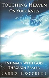 Intimacy With God Through Prayer - Touching Heaven On Your Knees
