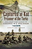 Captured at Kut, Prisoner of the Turks: The Great War Diaries of Colonel W.C. Spackman