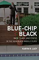 Blue-Chip Black: Race, Class, and Status in the New Black Middle Class: Division and Unity in the Black Middle Class