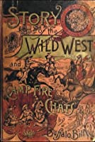 Buffalo Bill Story of the Wild West and Camp Fire Chats (Original Illustrations and Text) (Western Cowboy Classics)