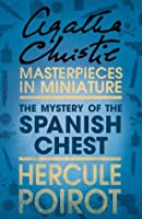 The Mystery of the Spanish Chest: Hercule Poirot (Masterpieces in Miniature)