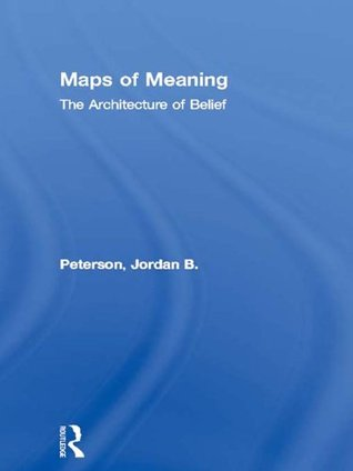 Maps of Meaning: The Architecture of Belief by Jordan B