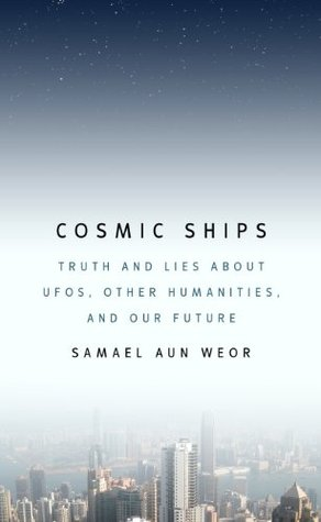 Cosmic Ships: Truth and Lies about UFOs, Other Humanities, and Our Future