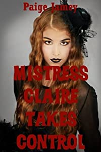 Mistress Claire Takes Control: A Domination Erotica Story