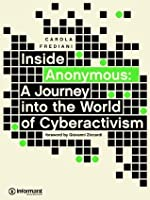 Inside Anonymous: A Journey into the World of Cyberactivism