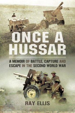 Once a Hussar  A Memoir of Battle, Capture and Escape in the Second World War