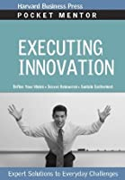 Executing Innovation: Expert Solutions to Everyday Challenges (Pocket Mentor)