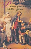 Private Lives and Public Affairs: The Causes C?l?bres of Prerevolutionary France (Studies on the History of Society and Culture): The Causes Celebres of Prerevolutionary France