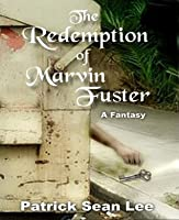 The Redemption of Marvin Fuster: Book One--The Important Thing Is...Marvin
