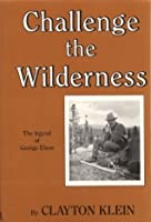 Challenge the Wilderness: The Legend of George Elson