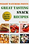 Weight Watchers Points Great Tasting Snacks Recipes (Ultimate Weight Watchers Points Recipes Series)