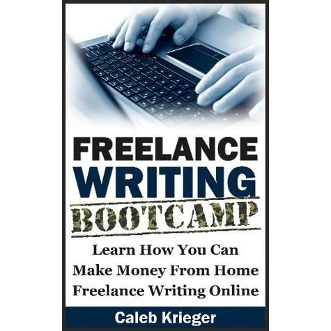 Freelance Writing Bootcamp: Learn How You Can Make Money From Home Freelance Writing Online