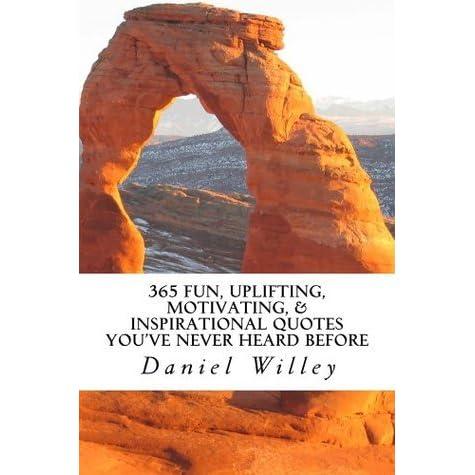 365 Fun Uplifting Motivating Inspirational Quotes Youve Never