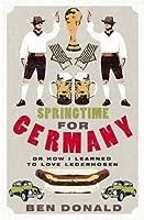 Springtime for Germany: or How I Learned to Love Lederhosen