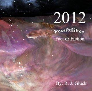 2012 Possibilities - Fact or Fiction Robert Glück