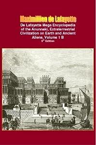De Lafayette Mega Encyclopedia of the Anunnaki, Extraterrestrial Civilization on Earth and Ancient Aliens. Vol.1 B