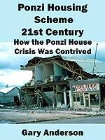 Ponzi Housing Scheme 21st Century: How the Ponzi House Crisis Was Contrived