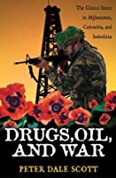 Drugs, Oil & War: The United States in Afghanistan, Colombia & Indochina (War & Peace Library)