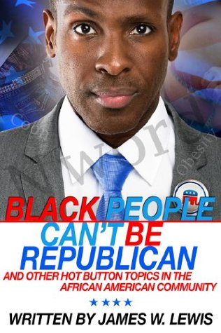 Black People Can't Be Republican And Other Hot Button Topics In the African American Community