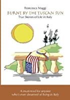Burnt by the Tuscan Sun - True Stories of Life in Italy