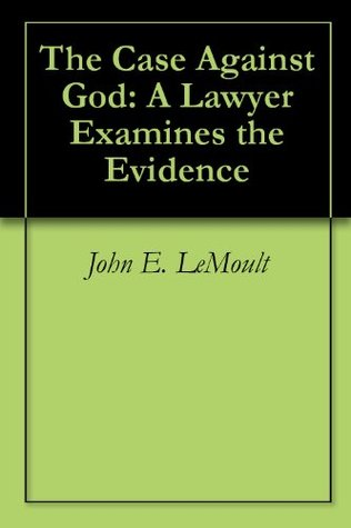 The Case Against God: A Lawyer Examines the Evidence