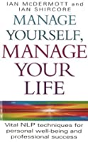 Manage Yourself, Manage Your Life: Vital NLP technique for personal well-being and professional success (Vital Nlp Techniques for Personal Wellbeing and Professional)