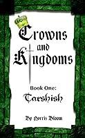 Crowns and Kingdoms: Book 1 Tarshish