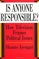 Is Anyone Responsible?: How Television Frames Political Issues (American Politics and Political Economy Series)