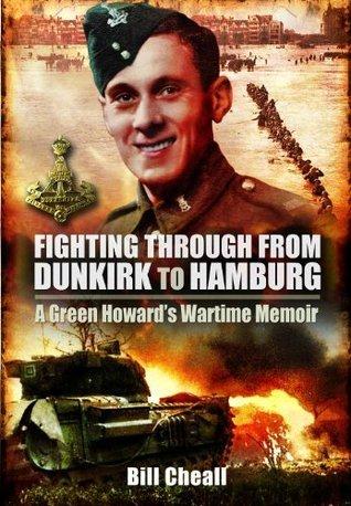 Fighting Through  From Dunkirk to Hamburg- A Green Howards Wartime Memoir