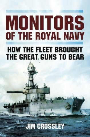 Monitors of the Royal Navy  How the Fleet Brought the Big Guns to Bear