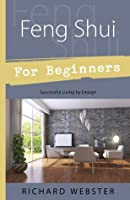 feng shui for beginners successful living by design design for