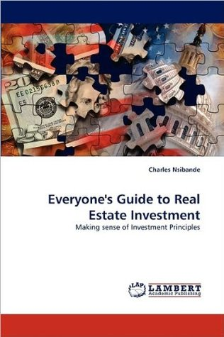Everyone's Guide to Real Estate Investment - Making sense of investment principles