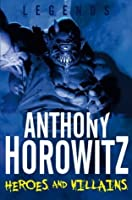 Heroes And Villians Legends 2 By Anthony Horowitz