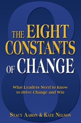 The Eight Constants of Change ... What Leaders Need to Know to Drive Change and Win