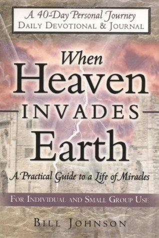 When Heaven Invades Earth Devotional & Journal by Bill Johnson
