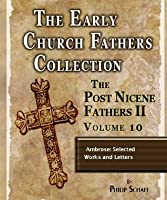 Early Church Fathers - Post Nicene Fathers II - Volume 10 - Ambrose: Selected Works and Letters (The Early Church Fathers-Post Nicene II)
