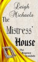 The Mistress' House (The Regency Scandals Book 1)
