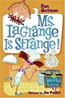 Ms. LaGrange Is Strange! (My Weird School, #8)