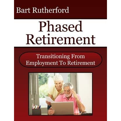 phased retirement A successful transition is one that is planned phased retirement succession programs are beneficial because they provide value to the company and employees by establishing goals that meet both business and employee needs.