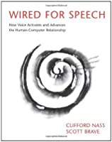 Wired for Speech: How Voice Activates and Advances the Human-Computer Relationship (MIT Press)