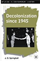 Decolonization since 1945: The Collapse of European Overseas Empires (Studies in Contemporary History)