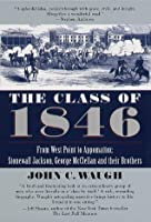 The Class of 1846: From West Point to Appomattox: Stonewall Jackson, George McClellan, and Their Brothers: From West Point to Appomattox: Stonewall Jackson, George McClellan, and Their Br  others