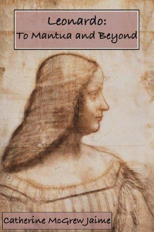 Leonardo: To Mantua and Beyond (The Life and Travels of Da Vinci)