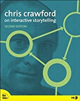 Chris Crawford on Interactive Storytelling (2nd Edition)
