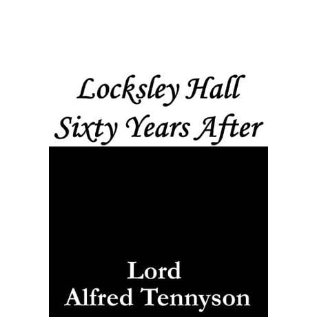 Locksley Hall Sixty Years After By Alfred Tennyson
